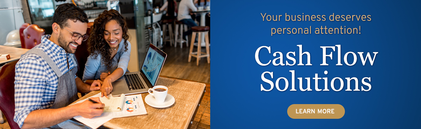 Your business deserves personal attention. Learn more about our cash flow solutions.