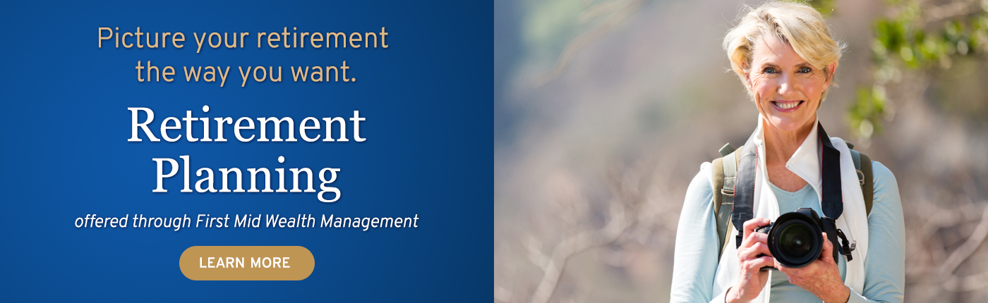 Retirement Planning offered through First Mid Wealth Management. Click to learn more.