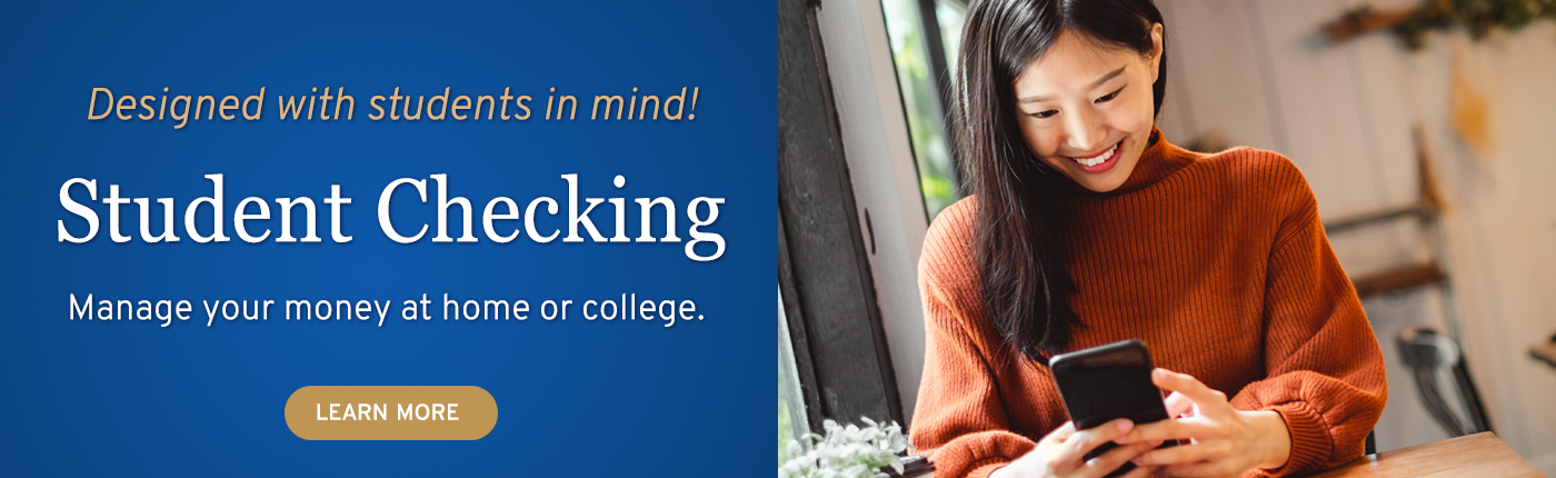 Designed with students in mind! Student Checking. Manage your money at home or college.