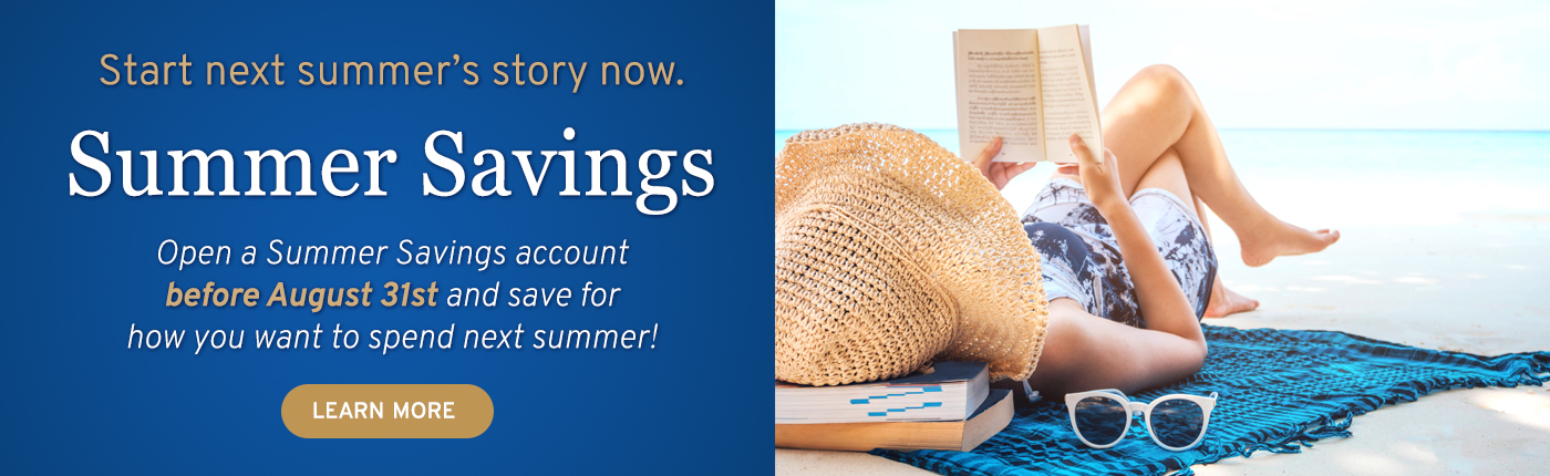 Open a Summer Savings account before August 31st.
