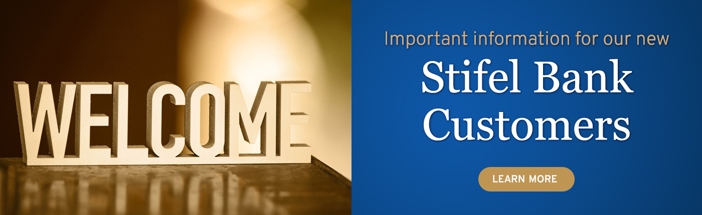 Important information for our new Stifel Bank Customers