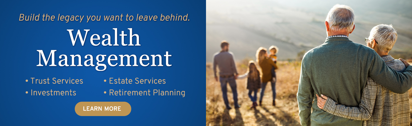 Build the legacy you want to leave behind. Learn more about our Wealth Management Services.