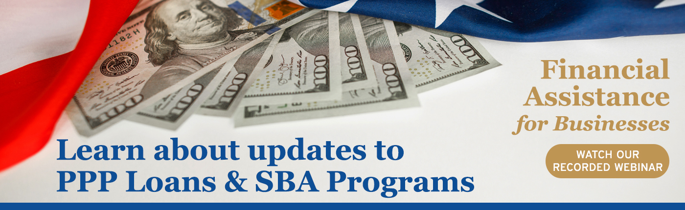 Learn about updates to PPP Loans and SBA Programs by watching our recorded webinar.