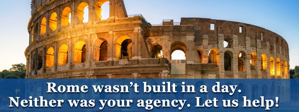 Rome wasn't built in a day. Neither was your agency. Let us help!