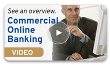 See an overview of Commercial Online Banking. Click to view video.
