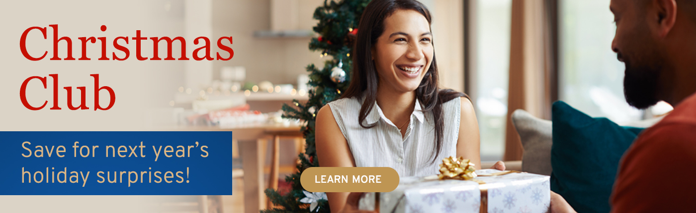 Save for next year's holiday surprises with a Christmas Club.