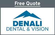 Get Free Quote from Denali Dental & Vision