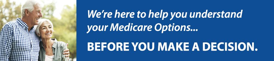 We're here to help you understand your Medicare Options.