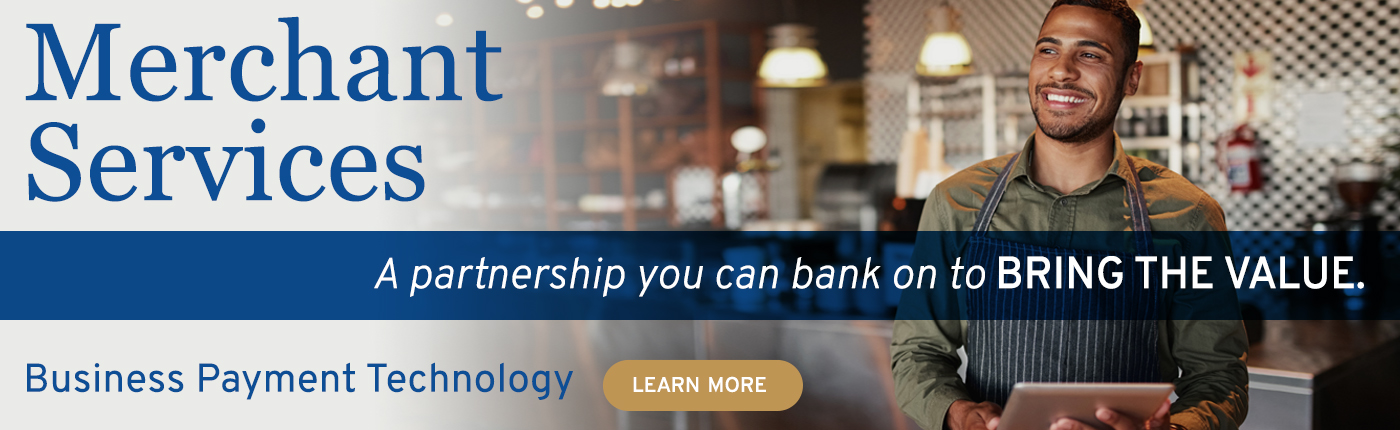 You can bank on our Merchant Services for your business payment technology. Learn more.
