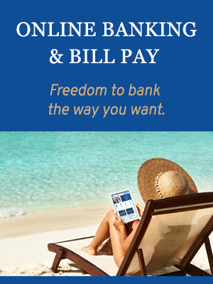 Online Banking & Bill Pay. The freedom to bank the way you want.