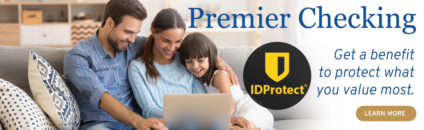 With Premier Checking you can get ID Protect, a benefit to protect what you value most. Click to learn more.