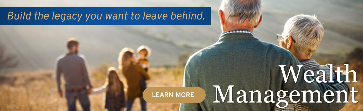Build the legacy you want to leave behind with Wealth Management services. Click to learn more.