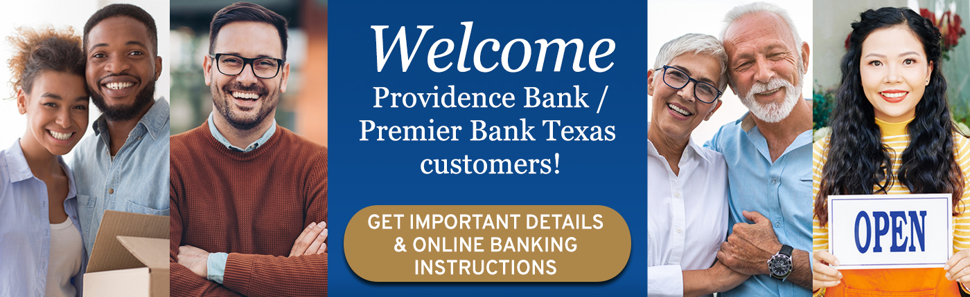 Welcome to Providence Bank / Premier Bank Texas customers. Get important details and online banking instructions.