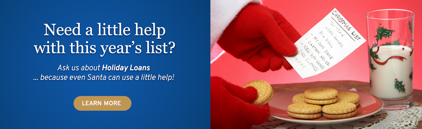 Need a little extra cash this Christmas? Ask us about a Holiday Loan.
