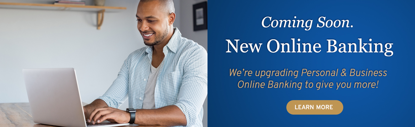 Coming Soon. New Online Banking.