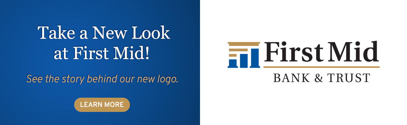 Take a New Look at First Mid. See the story behind our new logo. Click to learn more.